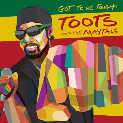 Toots & The Maytals - Got To Be Tough * Toots †